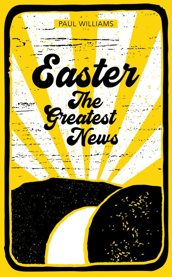 Easter: The Greatest News