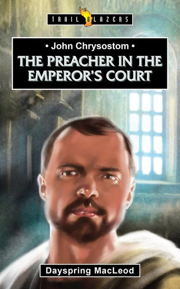 The Preacher in the Emperor's Court (John Chrysostom)